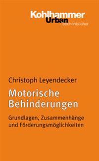 Motorische Behinderungen: Grundlagen, Zusammenhange Und Forderungsmoglichkeiten