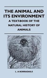 The Animal And Its Environment - A Text-Book Of The Natural History Of Animals