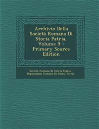 Archivio Della Società Romana Di Storia Patria, Volume 9 - Primary Source Edition