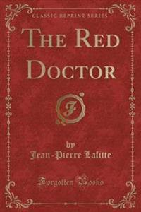 The Red Doctor (Classic Reprint)