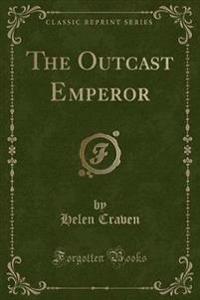 The Outcast Emperor (Classic Reprint)