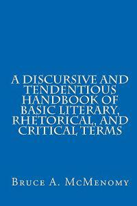 A Discursive and Tendentious Handbook of Basic Literary, Rhetorical, and Critical Terms