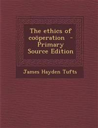 The Ethics of Cooperation - Primary Source Edition