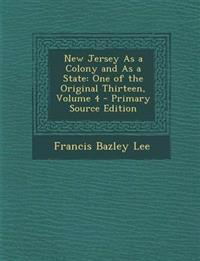 New Jersey as a Colony and as a State: One of the Original Thirteen, Volume 4