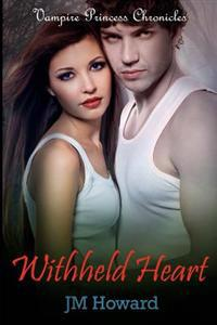 Withheld Heart: Vampire Princess Chronicles