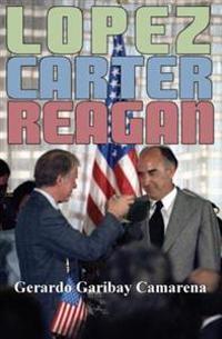 Lopez, Carter, Reagan: Relaciones Mexico-Estados Unidos 1976-1982
