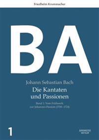 Johann Sebastian Bach: Die Kantaten Und Passionen: Band 1: Vom Frühwerk Zur Johannes-Passion (1708-1724). Band 2: Vom Zweiten Jahrgang Zur Matthäus-Pa