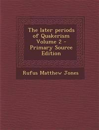 The Later Periods of Quakerism Volume 2 - Primary Source Edition