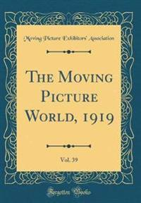 The Moving Picture World, 1919, Vol. 39 (Classic Reprint)