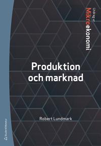 Produktion och marknad : utdrag ur Lundmarks Mikroekonomi - Robert Lundmark | Laserbodysculptingpittsburgh.com