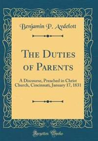 The Duties of Parents: A Discourse, Preached in Christ Church, Cincinnati, January 17, 1831 (Classic Reprint)