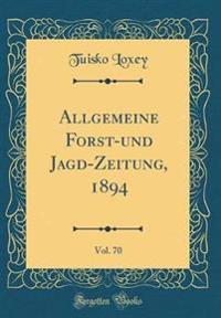 Allgemeine Forst-und Jagd-Zeitung, 1894, Vol. 70 (Classic Reprint)