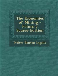The Economics of Mining - Primary Source Edition