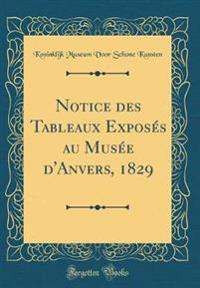 Notice des Tableaux Exposés au Musée d'Anvers, 1829 (Classic Reprint)