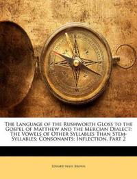 The Language of the Rushworth Gloss to the Gospel of Matthew and the Mercian Dialect: The Vowels of Other Syllables Than Stem-Syllables; Consonants; I