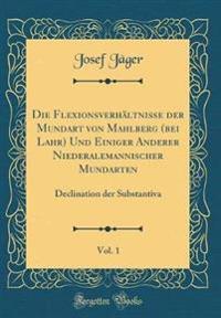 Die Flexionsverhältnisse der Mundart von Mahlberg (bei Lahr) Und Einiger Anderer Niederalemannischer Mundarten, Vol. 1