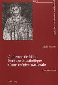 Ambroise de Milan. Écriture Et Esthétique d'Une Exégèse Pastorale: Quatorze Études
