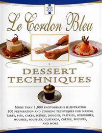 Le Cordon Bleu Dessert Techniques: More Than 1,000 Photographs Illustrating 300 Preparation and Cooking Techniques for Making Tarts, Pi