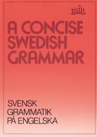 Mål : svenska som främmande språk. A concise Swedish grammar = Svensk grammatik på engelska