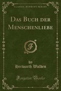 Das Buch der Menschenliebe (Classic Reprint)