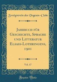 Jahrbuch für Geschichte, Sprache und Litteratur Elsass-Lothringens, 1901, Vol. 17 (Classic Reprint)