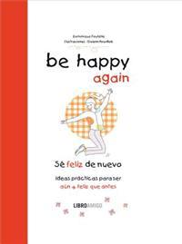 Be Happy Again (Se Feliz de Nuevo): Ideas Practicas Paraser