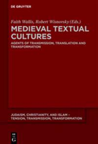 Medieval Textual Cultures: Agents of Transmission, Translation and Transformation