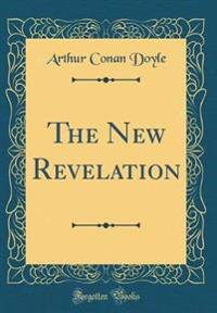 The New Revelation (Classic Reprint)