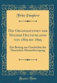Die Organisationen der Maurer Deutschlands von 1869 bis 1899