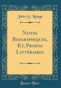 Notes Biographiques, Et, Propos Littéraires (Classic Reprint)