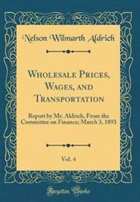 Wholesale Prices, Wages, and Transportation, Vol. 4