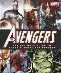 Marvel: The Avengers: The Ultimate Guide to Earth's Mightiest Heroes!