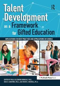 Talent Development as a Framework for Gifted Education: Implications for Best Practices and Applications in Schools