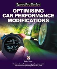 Optimising Car Performance Modifications: Simple Methods of Measuring Engine, Suspension, Brakes and Aerodynamic Performance Gains
