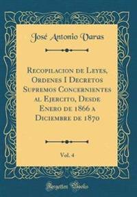 Recopilacion de Leyes, Ordenes I Decretos Supremos Concernientes al Ejercito, Desde Enero de 1866 a Diciembre de 1870, Vol. 4 (Classic Reprint)