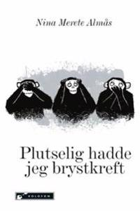 Plutselig hadde jeg brystkreft - Nina Merete Almås | Inprintwriters.org