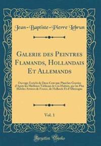 Galerie des Peintres Flamands, Hollandais Et Allemands, Vol. 1