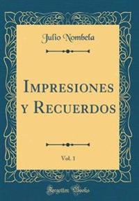 Impresiones y Recuerdos, Vol. 1 (Classic Reprint)