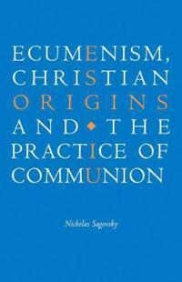 Ecumenism, Christian Origins and the Practice of Communion