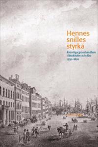 Hennes snilles styrka: Kvinnliga grosshandlare i Stockholm och Åbo 1750–1820