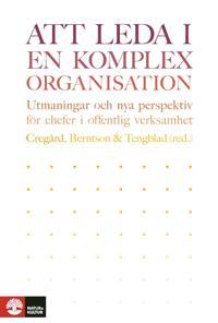 Att leda i en komplex organisation: utmaningar och nya perspektiv för chefer i offentlig verksamhet