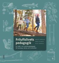 Friluftslivets pedagogik - En miljö- och utomhuspedagogik för kunskap, känsla och livskvalitet