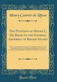The Petition of Henry C. De Rham to the General Assembly of Rhode-Island