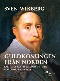 Guldkonungen från Norden : kapitel ur Gustav II Adolfs historia berättade för ungdom