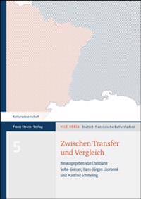 Zwischen Transfer Und Vergleich: Theorien Und Methoden Der Literatur- Und Kulturbeziehungen Aus Deutsch-Franzosischer Perspektive