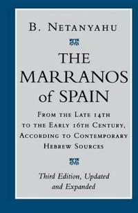 The Marranos of Spain: From the Late 14th to the Early 16th Century According to Contemporary Hebrew Sources