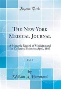 The New York Medical Journal, Vol. 5