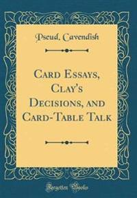 Card Essays, Clay's Decisions, and Card-Table Talk (Classic Reprint)