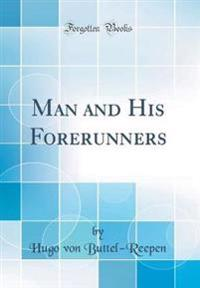 Man and His Forerunners (Classic Reprint)