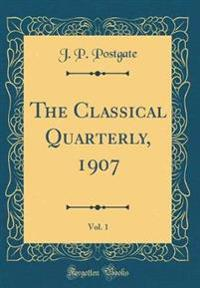 The Classical Quarterly, 1907, Vol. 1 (Classic Reprint)